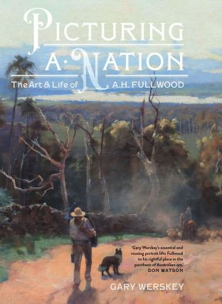 Picturing A Nation: The Art and Life of A.H. Fullwood. Gary Werskey